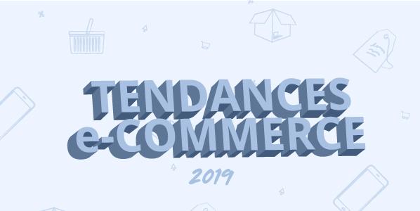 Tendances e-Commerce 2019 : l'évolution des achats en ligne
