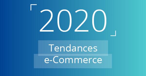 Guide 2020 des tendances à suivre pour votre stratégie e-commerce